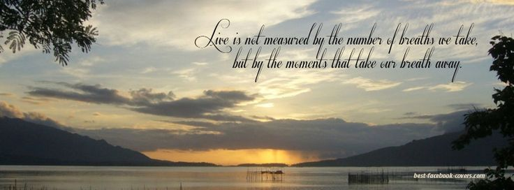 Facebook Timeline Cover Life Quotes Life Is Not Measured