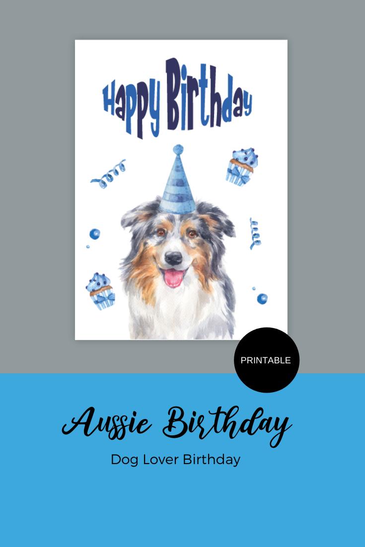 Printable Australian Shepherd Aussie Happy Birthday Card Instant Download Happy Birthday Cards Birthday Cards Birthday Greeting Cards