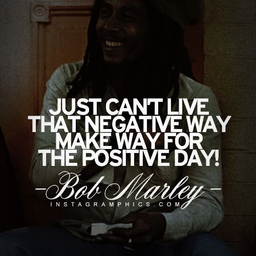 Make Way For The Positive Day Bob Marley Bob Marley Bob
