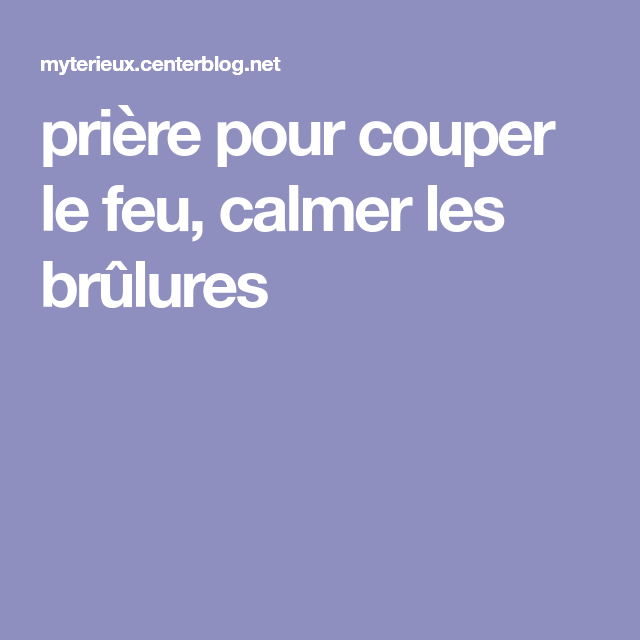 Priere Pour Couper Le Feu Calmer Les Brulures Priere Enlever Le Mauvais Oeil Soigner Une Brulure