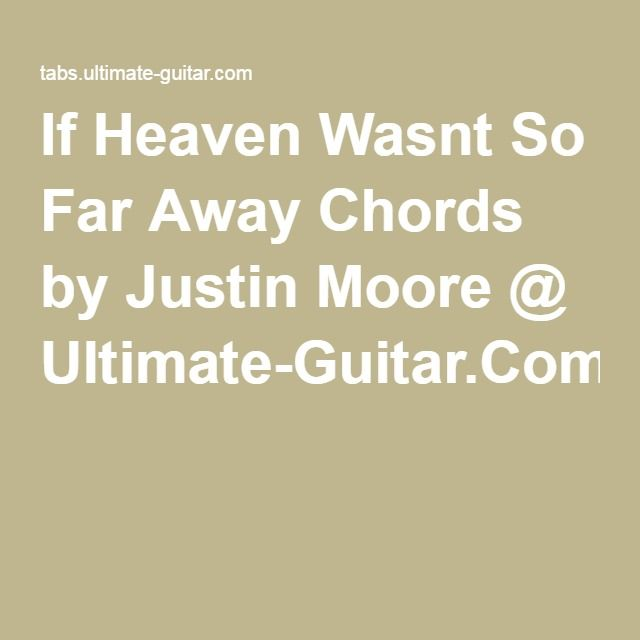 If Heaven Wasnt So Far Away Chords By Justin Moore Ultimate Guitar