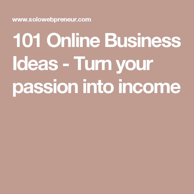 101 online business ideas turn your passion into incomeonline business · 101 online business ideas