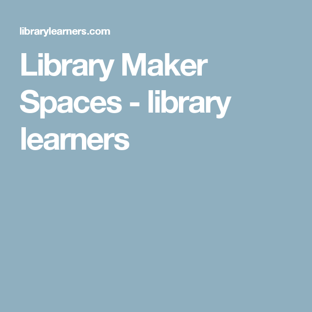 Library Maker Spaces - library learners