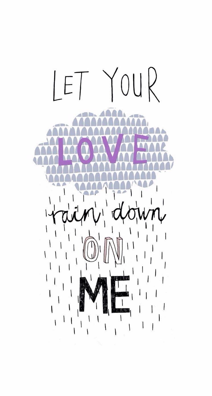 Wallpaper iphone love quotes - Let Your Love Rain Down On Me Iphone Backroundsipod Wallpaperiphone