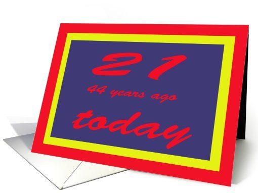 21 44 Years Ago Today Birthday Card 65 Years Young Old