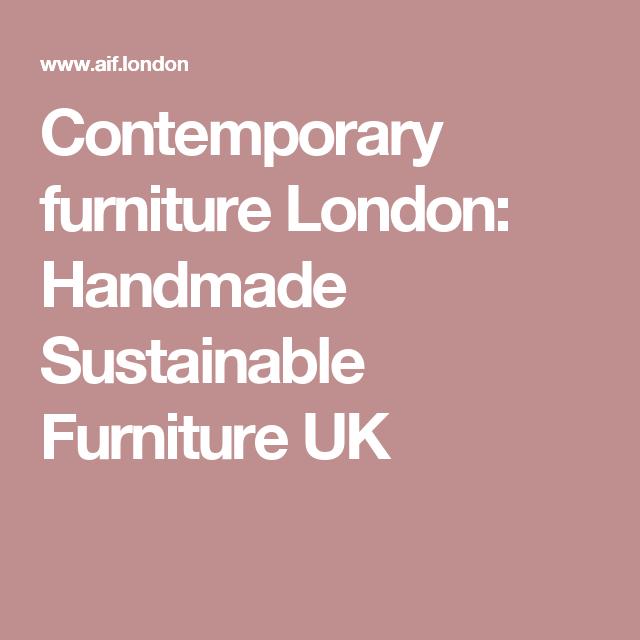Contemporary furniture London: Handmade Sustainable ...