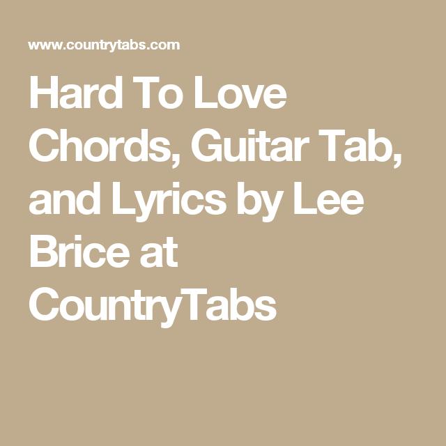 Hard To Love Chords, Guitar Tab, and Lyrics by Lee Brice at ...