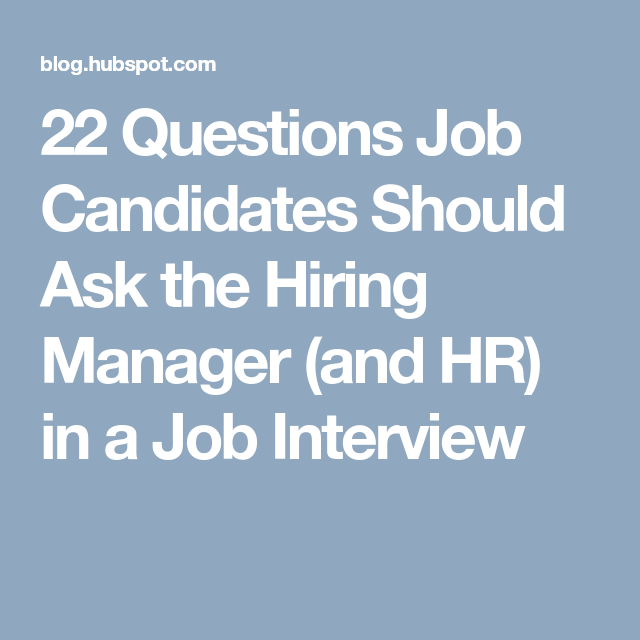 22 Questions Job Candidates Should Ask The Hiring Manager And Hr