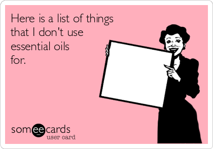 b447d359386064f9add522d0cc69f621 search results for 'essential oil' ecards from free and funny,Doterra Meme