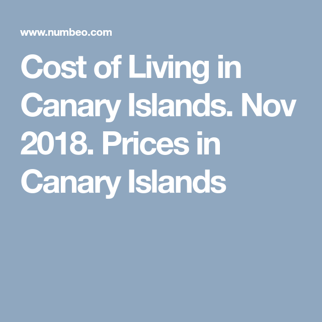 Cost Of Living In Canary Islands Nov 2018 Prices In Canary Islands Canary Islands Cost Of Living Canary