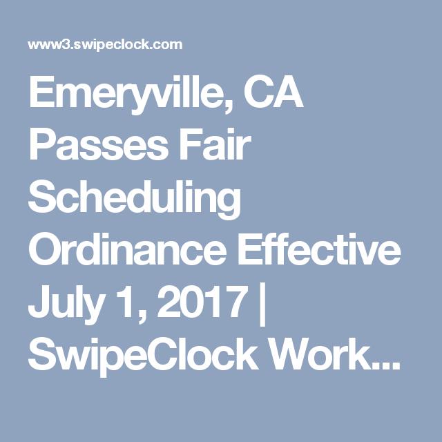 Emeryville Ca Passes Fair Scheduling Ordinance Effective July 1 2017 Swipeclock Workforce Management Workforce Management Emeryville Ordination