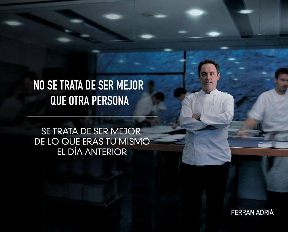 No se trata de ser mejor, sino ser mejor que el día anterior  - Ferran Adrià
