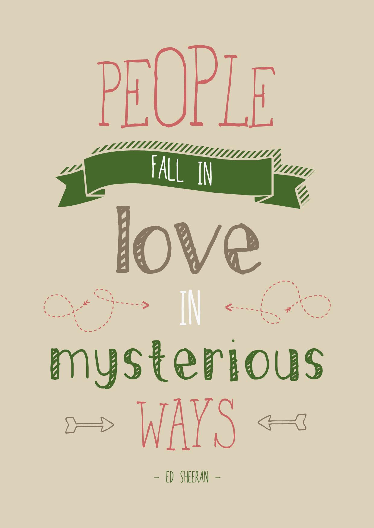 People fall in love in mysterious ways - Ed Sheeran   www.cheers-design.nl