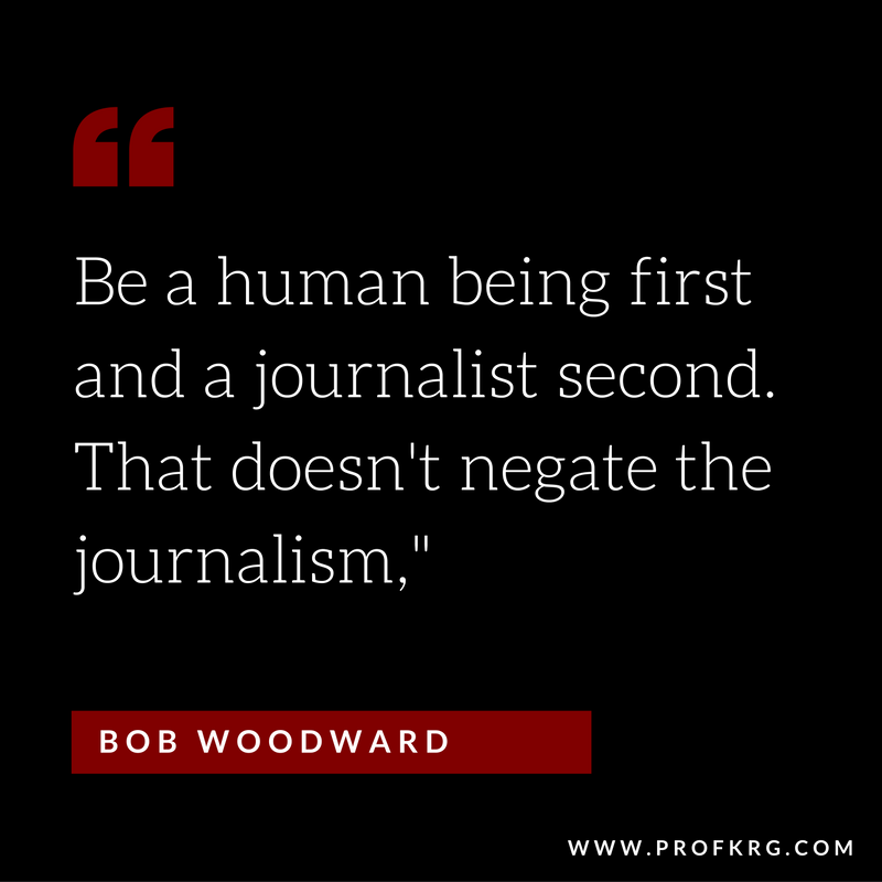 Quotable Bob Woodward On Humanity In Journalism Kenna Griffin
