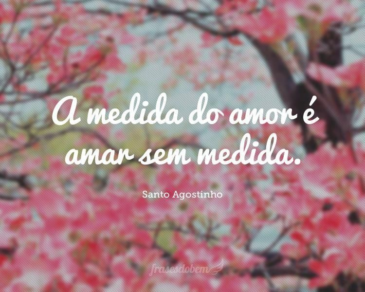 A Medida Do Amor E Amar Sem Citacoes Frases De Motivacao Amor