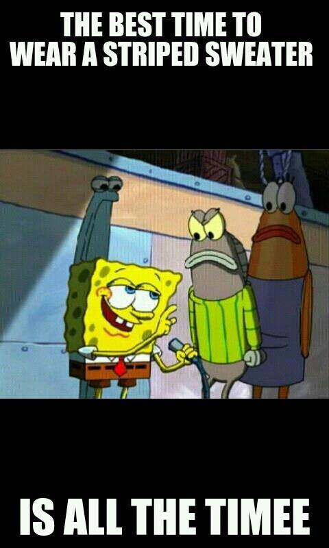 The Best Time To Wear A Striped Sweater Meme Spongebob