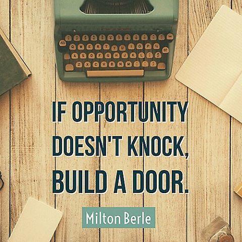 If Opportunity Doesn T Knock Build A Door Building A Door