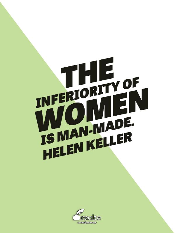 The inferiority of women is man-made. - Helen Keller | Acts of ...