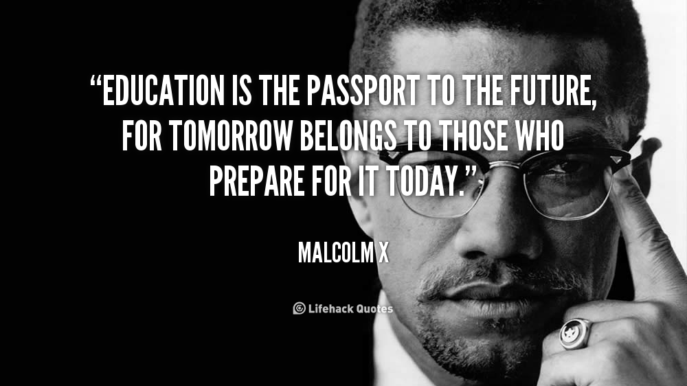 Education is the passport to the future, for tomorrow belongs to ...