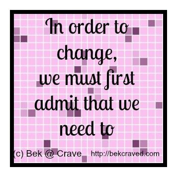 Post 5 of the Emotional Eating Series: In order to change, we must first admit that we need to