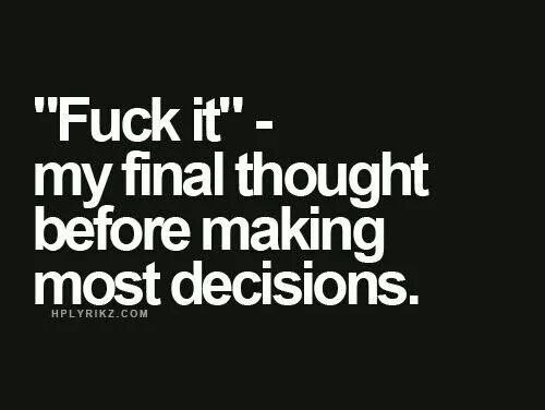 Pretty much every decision..