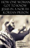 Free Kindle Book -  [Biographies & Memoirs][Free] How One Woman Got to Know Jesus in a North Korean Prison