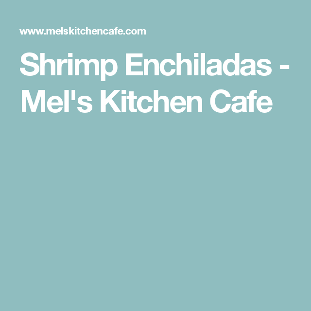 Shrimp Enchiladas - Mel's Kitchen Cafe