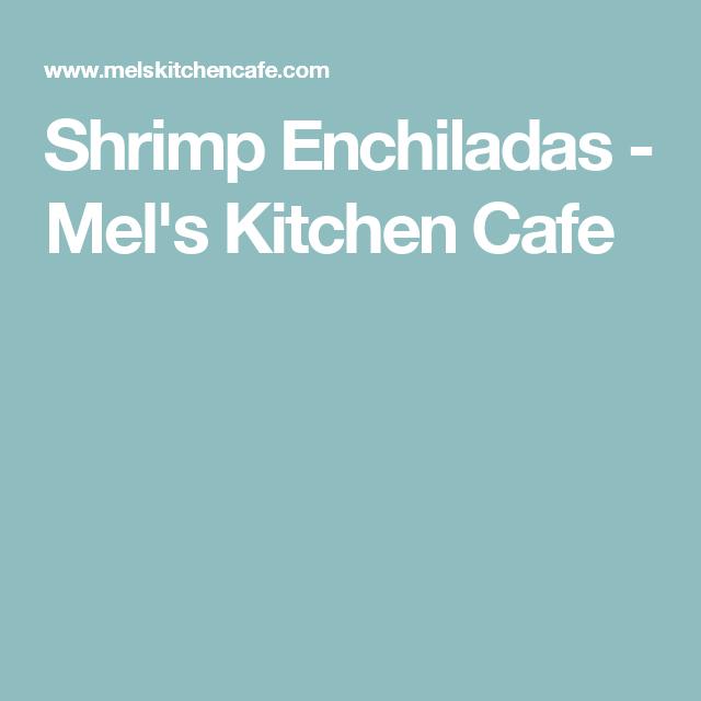 Shrimp Enchiladas - Mel's Kitchen Cafe