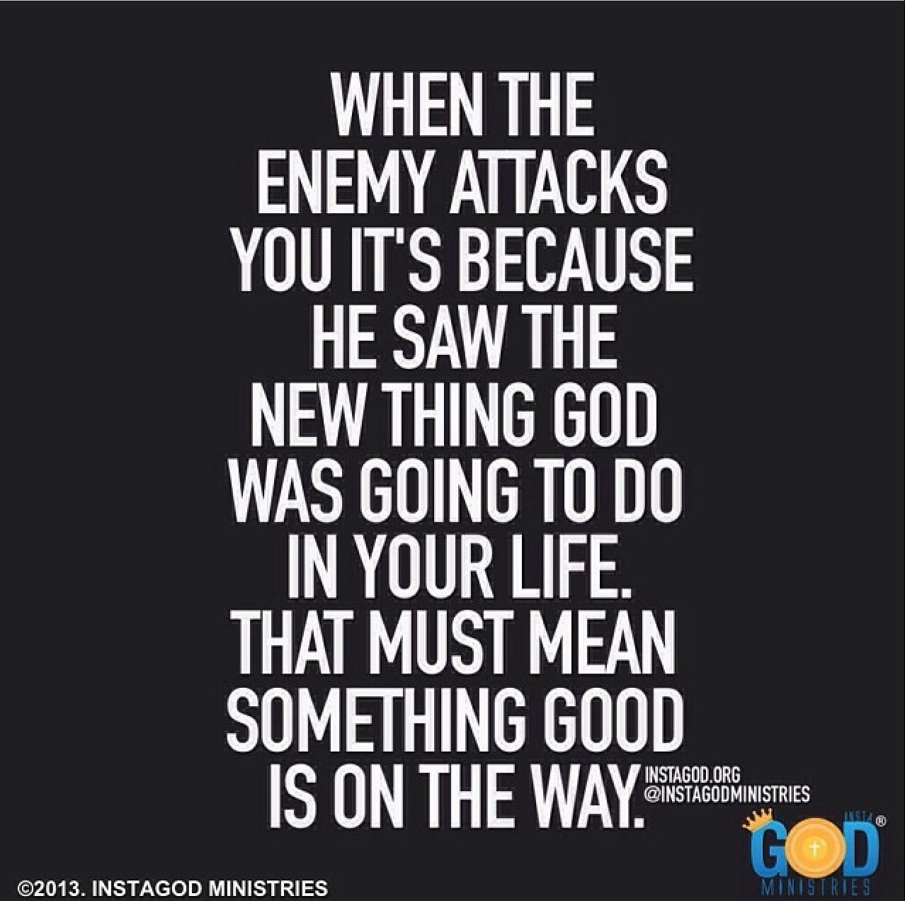 When Enemy Attacks You It S Because He Saw The New Thing God Was Going To Do In Your Life Inspirational Quotes Uplifting Quotes Verse Quotes