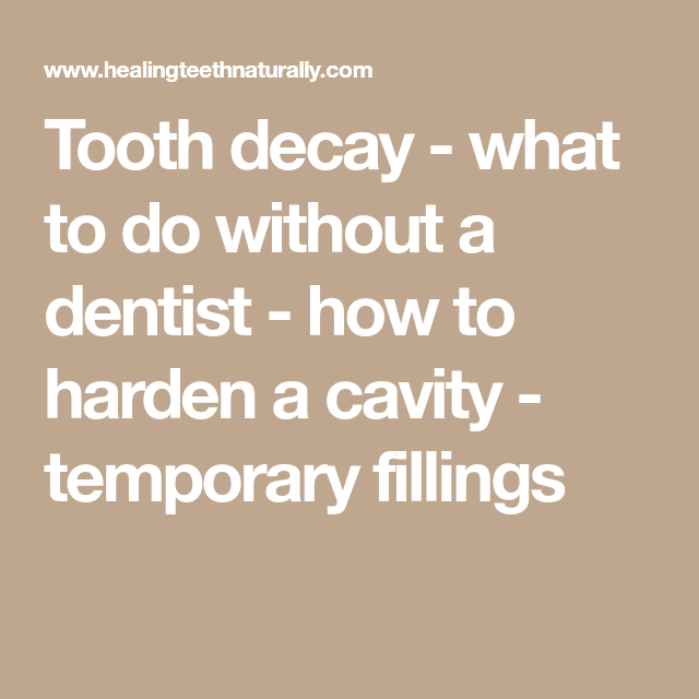 Tooth decay what to do without a dentist how to harden a cavity tooth decay what to do without a dentist how to harden a cavity solutioingenieria Images