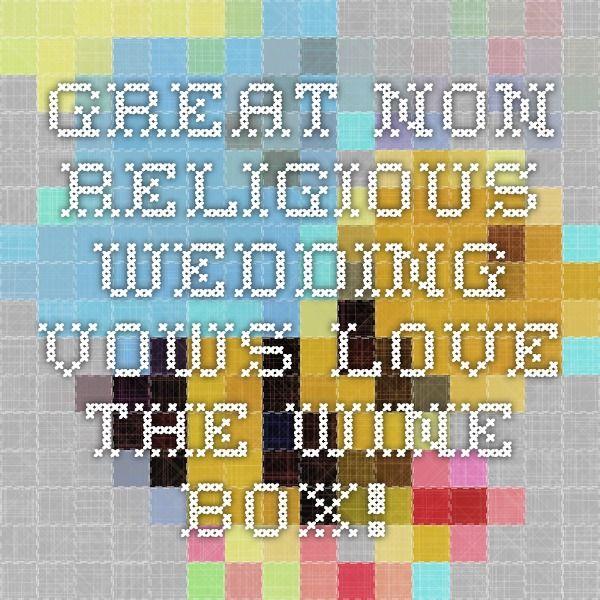 Christian Wedding Reception Ideas: Great Non-religious Wedding Vows--love The Wine Box