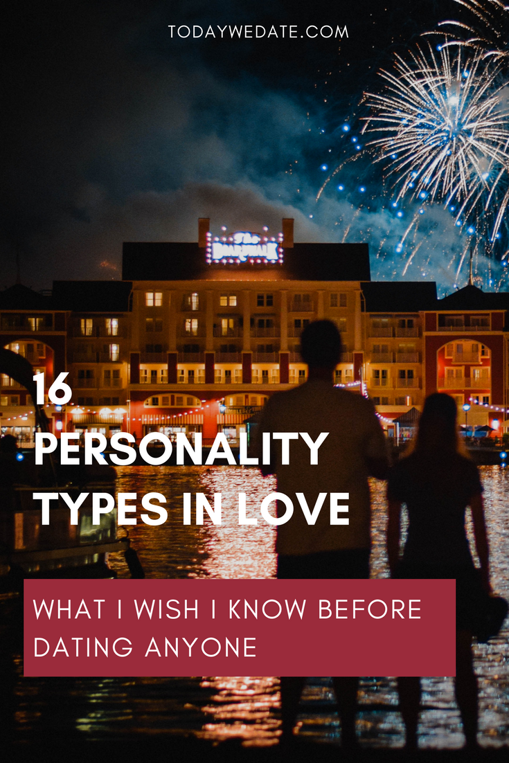 16 Personality Types In Love What You Should Know Before Dating And Breaking Up With Someone Todaywedate Com Myer Briggs Myer Briggs