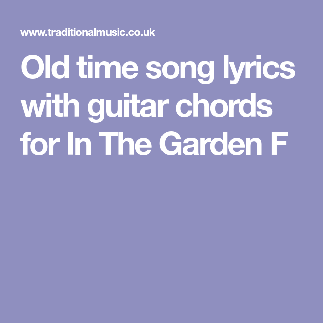 Old Time Song Lyrics With Guitar Chords For In The Garden F Music