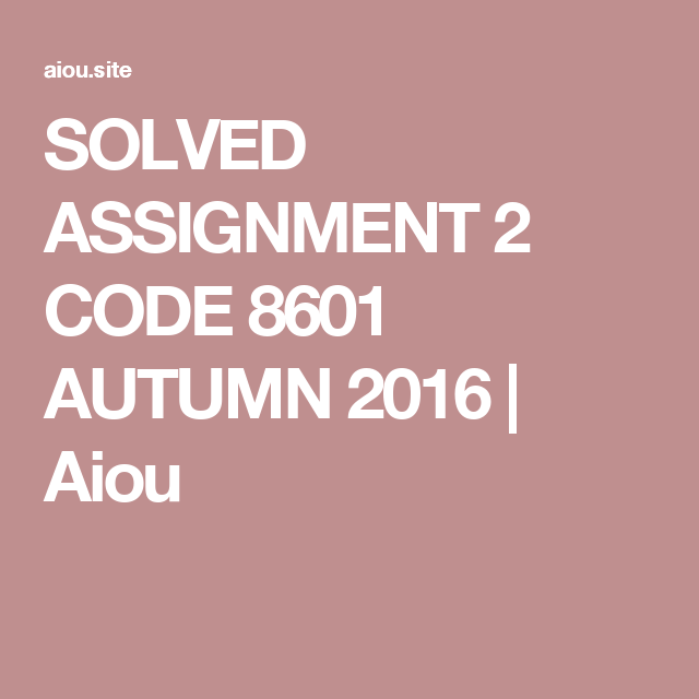 SOLVED ASSIGNMENT 2 CODE 8601 AUTUMN 2016 | Aiou | aiou solved