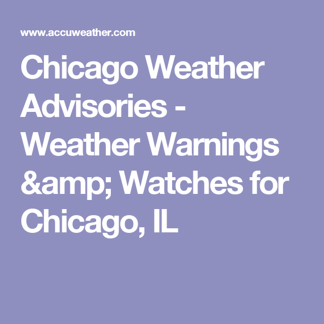 Chicago Weather Advisories - Weather Warnings & Watches for Chicago, IL