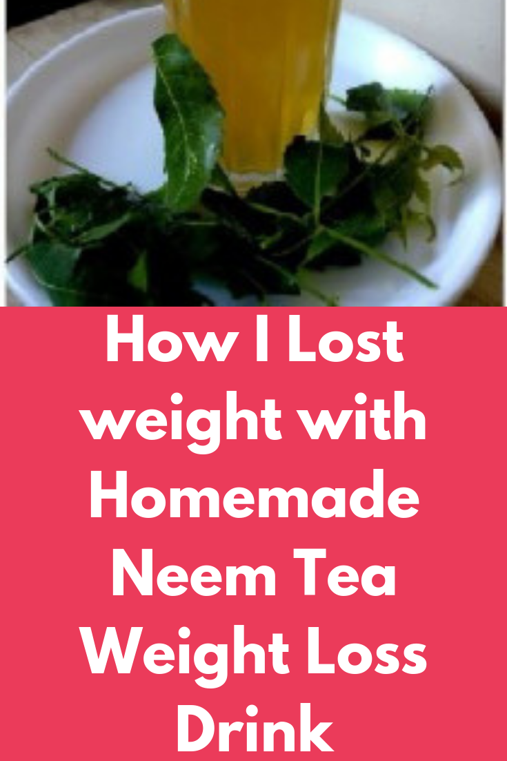 How I Lost 10 kg in 10 Days with Homemade Neem Tea Weight Loss Drink