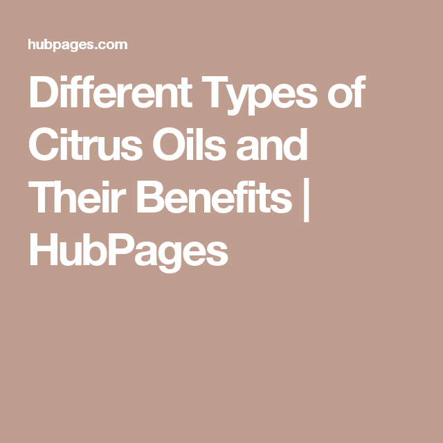 Different Types of Citrus Oils and Their Benefits | HubPages