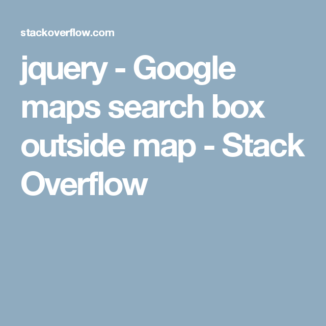 jquery - Google maps search box outside map - Stack Overflow