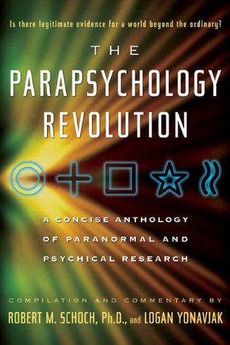 The Parapsychology Revolution A Concise Anthology Of Paranormal And Psychical Research By Robert M Schoch Http Parapsychology Paranormal Research Paranormal
