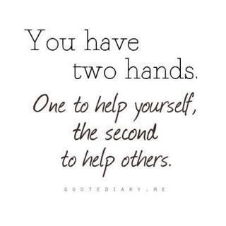 You Have Two Hands One To Help Yourself The Second To Help Others Hand Quotes Words Inspirational Quotes