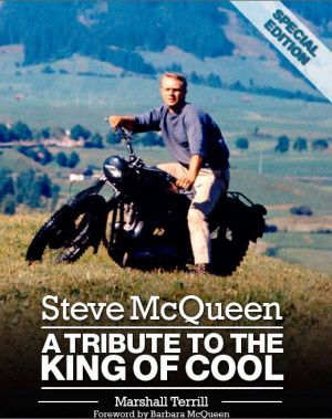 Steve McQueen: A Tribute To The King Of Cool by Marshall Terrill