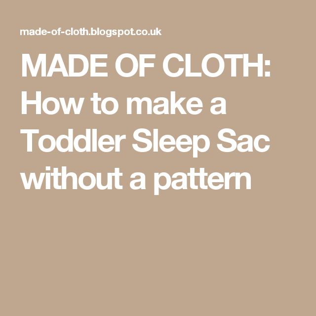MADE OF CLOTH: How to make a Toddler Sleep Sac without a pattern
