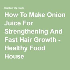 How To Make Onion Juice For Strengthening And Fast Hair Growth - Healthy Food House