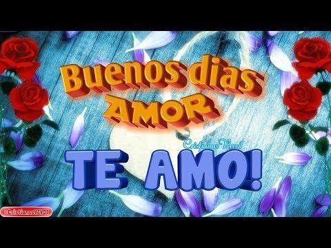 QUE TENGAS UN BUEN DÍA CARIÑO ♥ Bonito vídeo para Dedicar al AMOR de mi VIDA ♥ NOVIO  NOVIA - YouTube