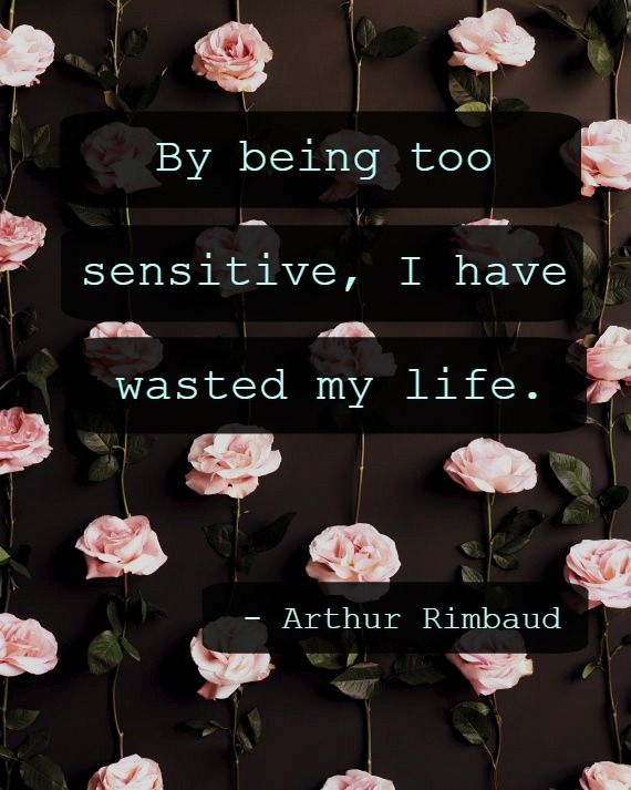 By Being Too Sensitive I Have Wasted My Life Arthur Rimbaud