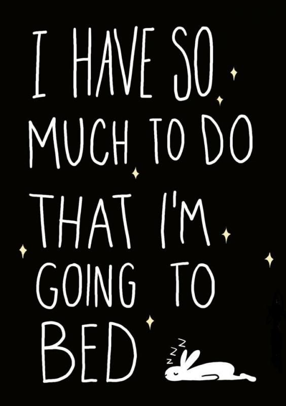 I Have So Much To Do That I M Going To Bed Funny Quotes On Picturequotes Com Funny Quotes Words Words Quotes