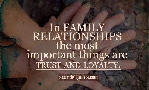 In Family Relationships The Most Important Things Are Trust Loyalty And Love Loyalty Quotes Family Loyalty Quotes Fake Family Quotes