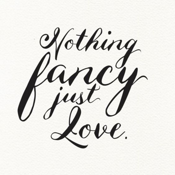 Love Quotes, Nothing Fancy Just Love