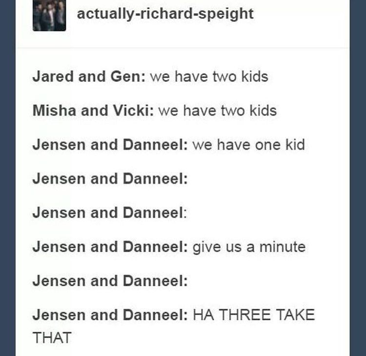"""Hahahaha. Made better by the joke that Jensen told about how Jared found out Jensen and Danneel were having twins, found Gen. """"They caught up and passed us!"""""""