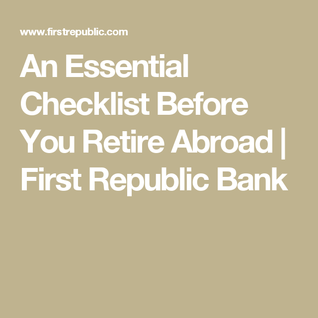 An Essential Checklist Before You Retire Abroad First